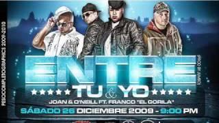 Joan y O´Neill ft Franco el Gorila-Entre Tu y Yo(Official)
