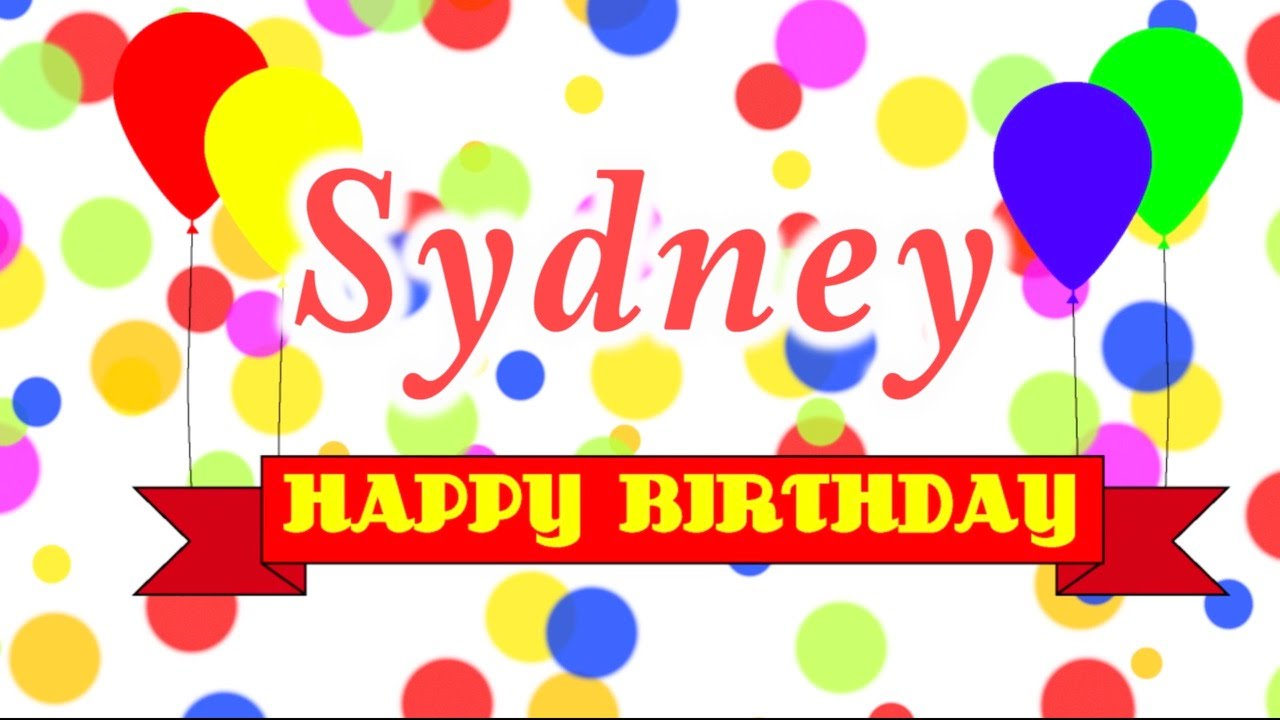 happy birthday sydney Happy Birthday Sydney Song   YouTube happy birthday sydney