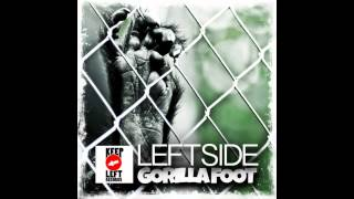 LEFTSIDE - GORILLA FOOT (TUCK IN YUH FOOT) - MAY 2013