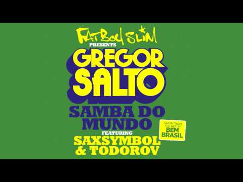 Gregor Salto - Samba do Mundo feat. Saxsymbol & Todorov (Fatboy Slim Presents)