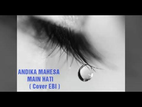 MAIN HATI Andika Mahesa (cover By Ebi) Musik Lirik