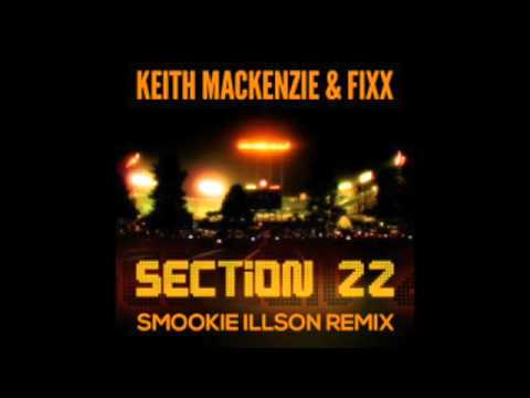 Keith MacKenzie & Fixx - Section 22 (Smookie Illson Remix)