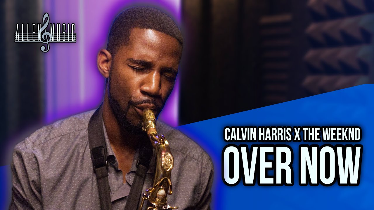 Calvin Harris, The Weeknd - Over Now (Saxophone Cover)