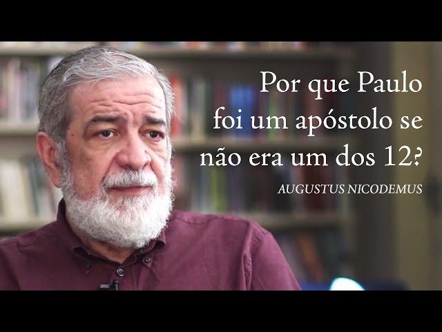 Por que Paulo foi um apóstolo se não era um dos 12? - Augustus Nicodemus