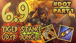 6.9 Tiger Stance Udyr Jungle My Way #Dot Part 1 | 6.9 PATCH RUN DOWN MY WAY AT D END