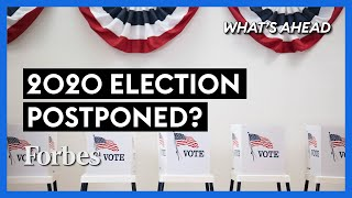 Should the 2020 U.S. Presidential Election Be Postponed? - Steve Forbes | What's Ahead  | Forbes