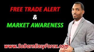 FREE Trade Alert & Market Awareness - So Darn Easy Forex