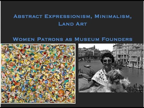 Women Artists and Abstract Expressionism, Minimalism, and Land Art; Women as Museum Founders