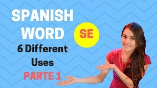 How to use the Spanish word 'SE' / PART 1 (Learn the 6 different uses) [2018]