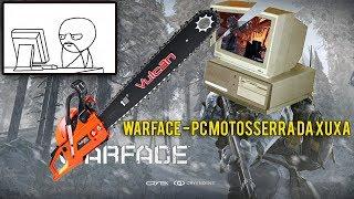 Baixar WARFACE - PC MOTOSSERRA DA XUXA