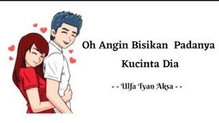 Oh Angin Bisikan Padanya Kucinta Dia - Ulfa Tyan Aksa || Animasi Lirik