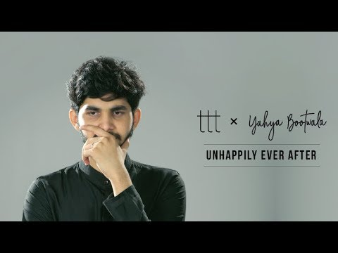 TTT | Yahya Bootwala | Unhappily Ever After