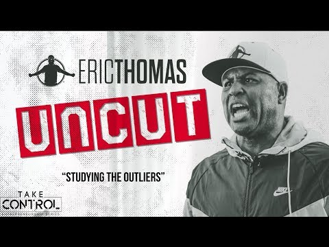 ERIC THOMAS : UNCUT | Studying the Outlier | Motivational Video