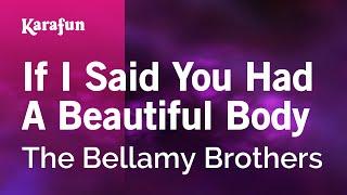 Karaoke If I Said You Had A Beautiful Body - The Bellamy Brothers *