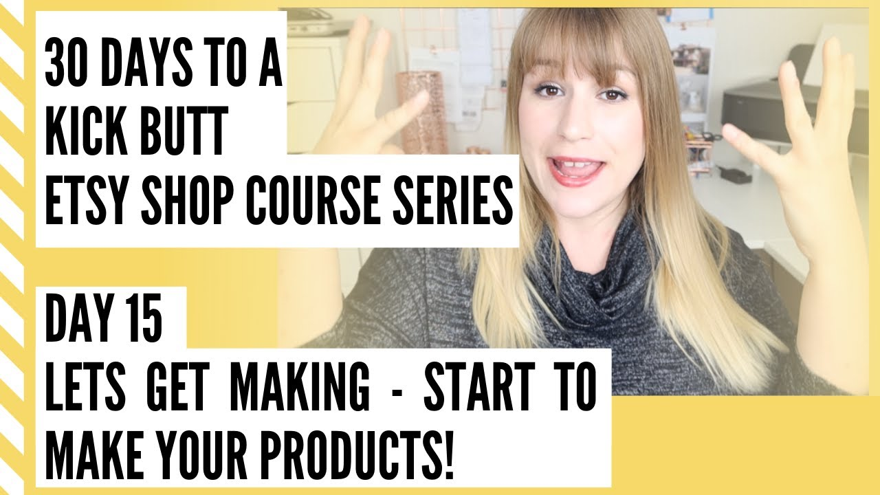 START MAKING YOUR NEW ETSY PRODUCTS - HOW TO OPEN AN ETSY SHOP STEP BY STEP - DAY 15