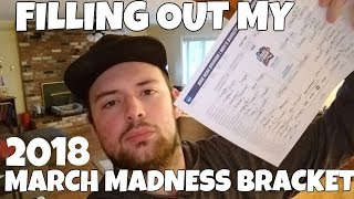 Filling Out My 2018 NCAA March Madness Bracket With UPSETS & BOLD PREDICTIONS!