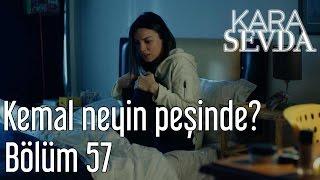 Kara Sevda 57. Bölüm - Kemal Neyin Peşinde?