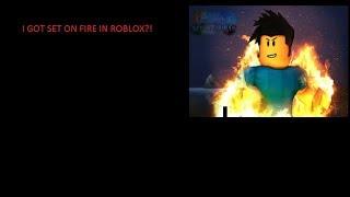 Roblox: I GOT SET ON FIRE ON ROBLOX?!