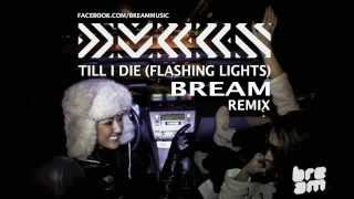 DVBBS - Till I Die (Flashing Lights) (Bream Remix)