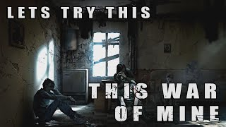This War Of Mine/Все ужасы войны[Let's Try This]