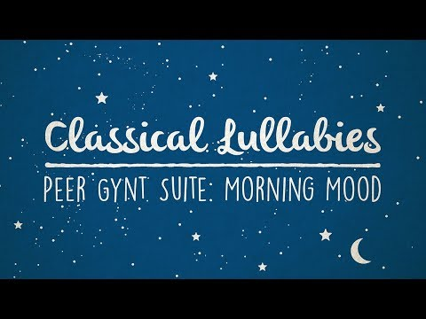 Peer Gynt: Morning - Edvard Grieg | Classical Lullaby Rendition