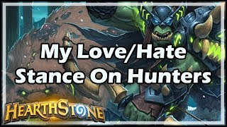[Hearthstone] My Love/Hate Stance On Hunters