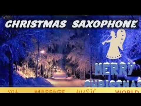 CHRISTMAS MUSIC SOFT SAXOPHONE SILENT NIGHT XMAS  SMOOTH JAZZ  MUSIC 2018 RELAXING  INSTRUMENTAL