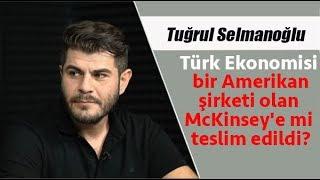 Türk Ekonomisi bir Amerikan şirketi olan McKinsey'e mi teslim edildi?