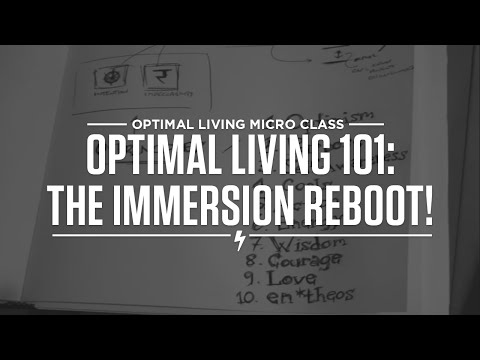 Optimal Living 101 - The Immersion Reboot!