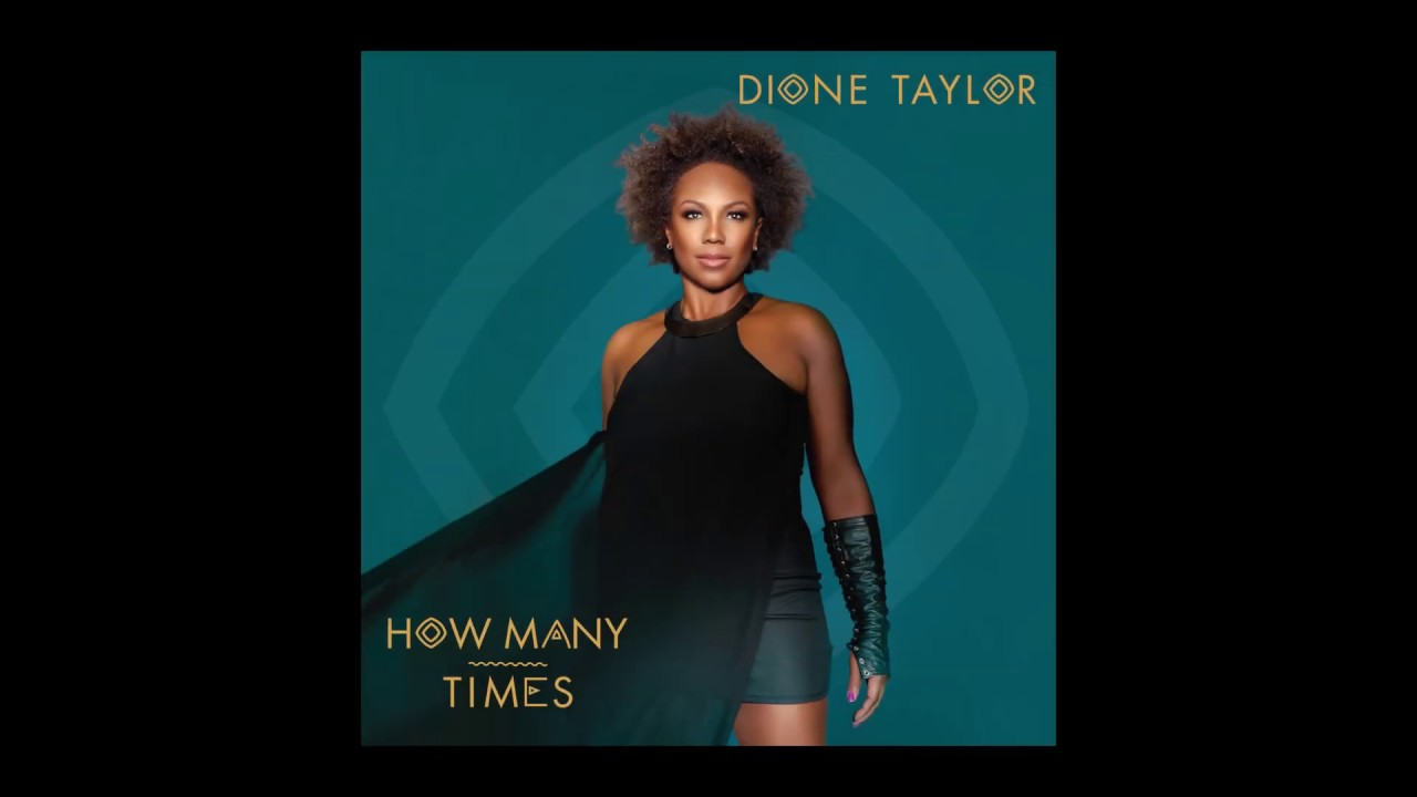 "DIONE TAYLOR SHARES POWERFUL AND TIMELY NEW SINGLE AND VIDEO FOR ""HOW MANY TIMES"""
