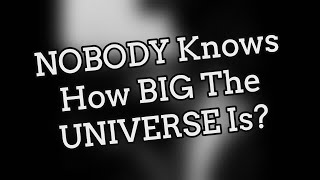 Nobody knows how big the universe is?   Mad Facts