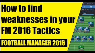 HOW TO FIND WEAKNESSES IN YOUR FM 2016 TACTICS