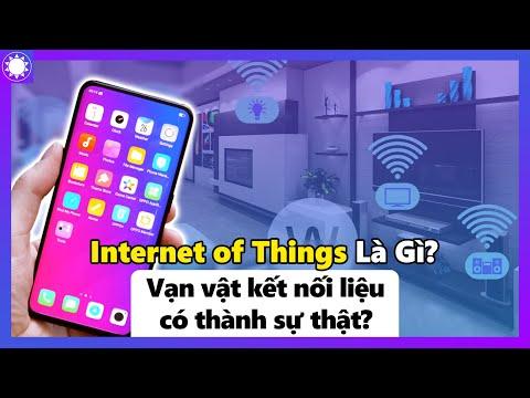 Internet of Things Là Gì? Vạn Vật Kết Nối Liệu Có Thành Sự Thật?
