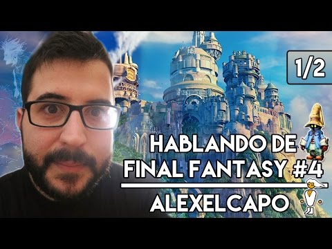 Hablando de Final Fantasy #4 - Alexelcapo (@EvilAFM) | ¡Entrevista - Parte 1/2!