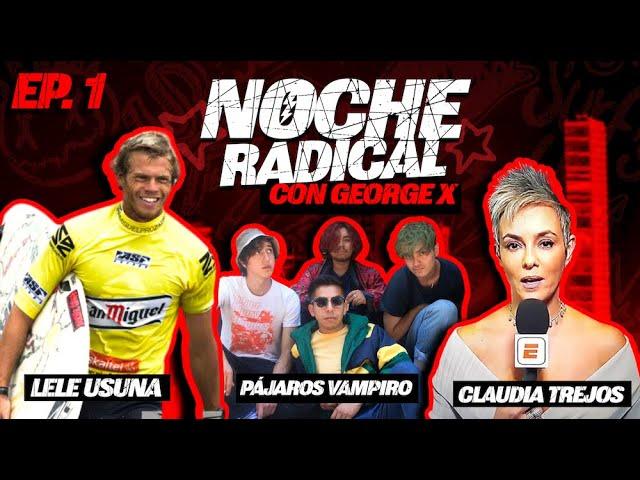 Noche Radical con George X #1 Invitados: Lele Usuna (Surf) Claudia Trejos ( Boxeo) y Pájaros Vampiro