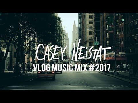Casey Neistat Music - Vlog Music Mix #2017