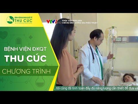VTV2 kết hợp BV Thu Cúc tư vấn chế độ dinh dưỡng sau phẫu thuật