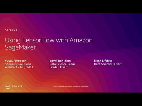 AWS Summit Tel Aviv 2019 | Using TensorFlow with Amazon SageMaker