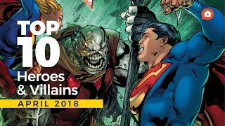 Top 10 Heroes and Villains This April