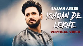 Ishqan De Lekhe (Vertical Video) | Sajjan Adeeb | Laddi Gill Latest Punjabi Songs 2019