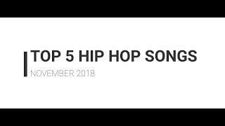 TOP 5 HIP HOP SONGS NOVEMBER 2018
