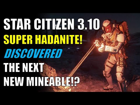 Star Citizen 3.10 - SUPER HADANITE! - The Next New Mineable? + GiveAway