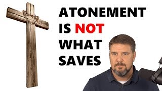 Atonement Is NOT What Saves