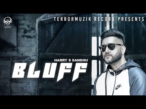 BLUFF | OFFICIAL FULL VIDEO | HARRY S SANDHU | TERRORMUZIK