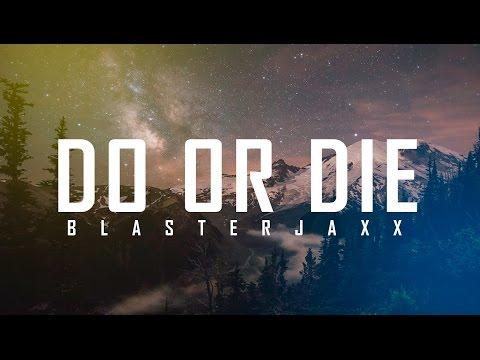 Blasterjaxx - Do Or Die (New Track 2017)