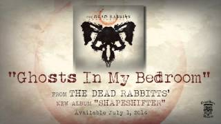 THE DEAD RABBITTS - Ghosts In My Bedroom (Official Stream)