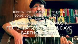 I'm Walkin' ( Text & Musik: Fette (Fats) Dominio & Dave Bartholomew) hier von Jürgen Fastje
