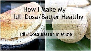 Idli Dosa Batter Recipe - How I Make My Dosa Batter Healthy - How To Make Idli Batter In Mixie/Mixer