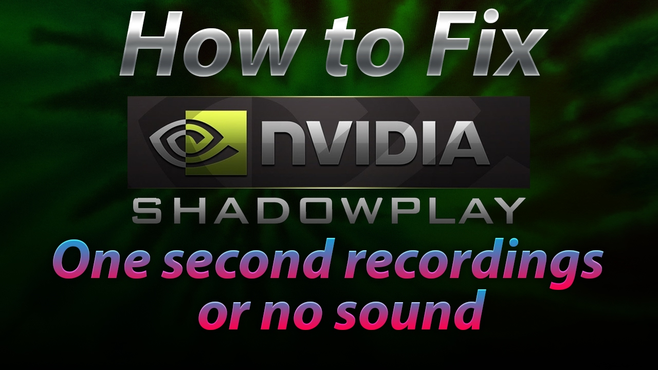 How to Fix Shadowplay only recording one second/no sound [2017]
