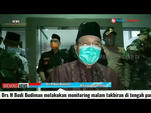 Walikota Tasikmalaya Laksanakan Monitoring Malam Takbiran Ditengah Pandemi Covid-19
